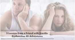 5 LESSONS FROM A FRIEND WITH ERECTILE DYSFUNCTION ED Adventures